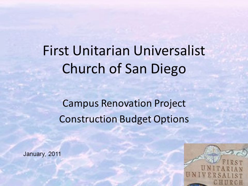 First Unitarian Universalist Church of San Diego Campus Renovation Project Construction Budget Options January, 2011