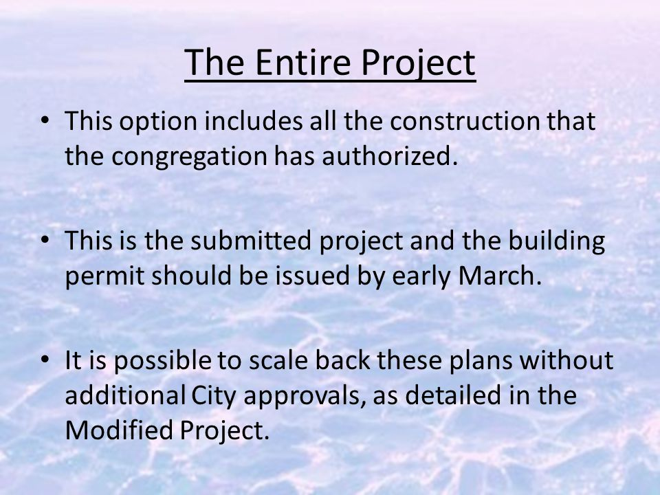 The Entire Project This option includes all the construction that the congregation has authorized.