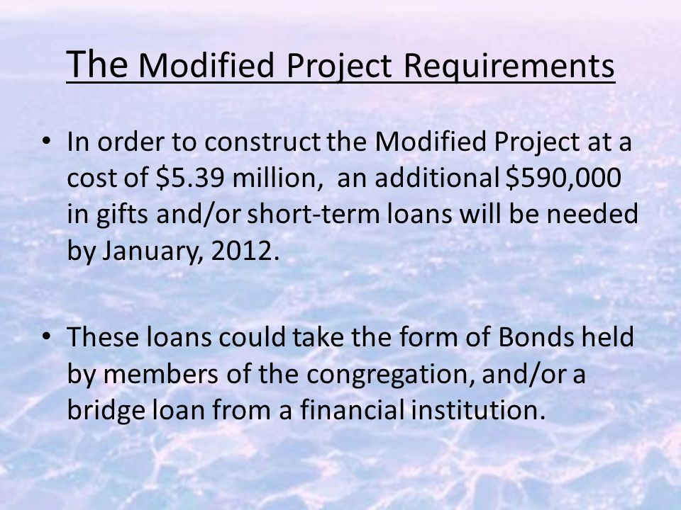 The Modified Project Requirements In order to construct the Modified Project at a cost of $5.39 million, an additional $590,000 in gifts and/or short-term loans will be needed by January, 2012.