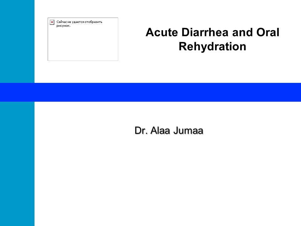 Acute Diarrhea and Oral Rehydration Dr. Alaa Jumaa