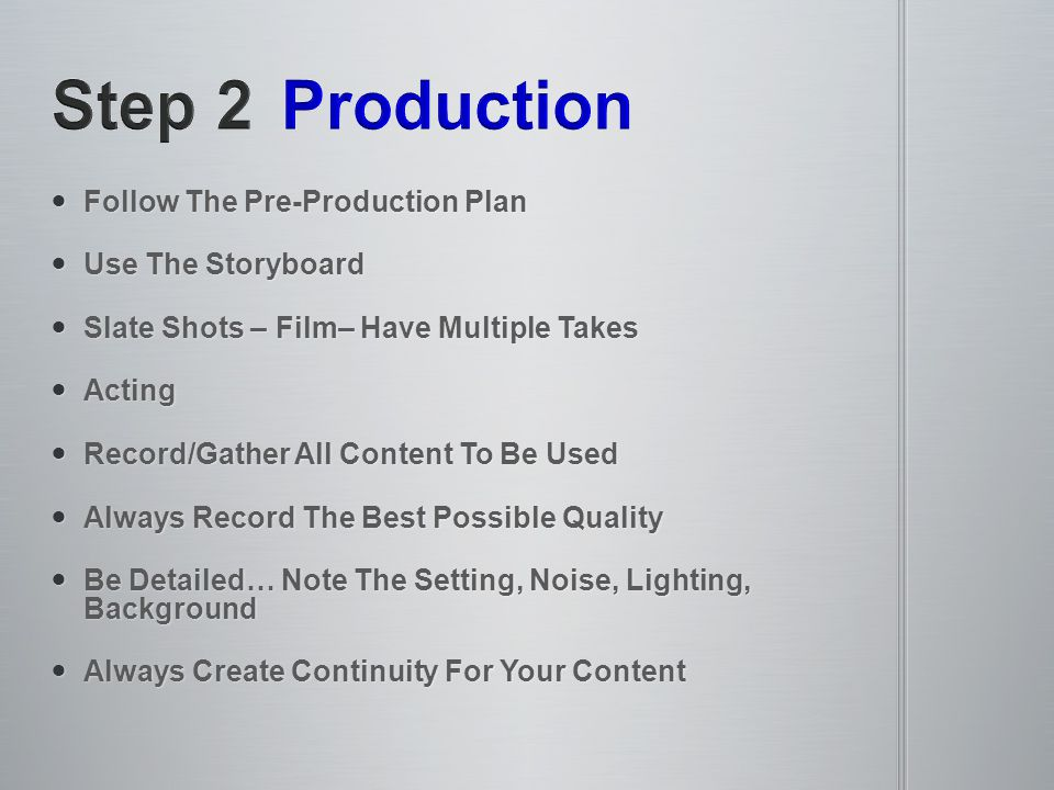 Follow The Pre-Production Plan Follow The Pre-Production Plan Use The Storyboard Use The Storyboard Slate Shots – Film– Have Multiple Takes Slate Shot