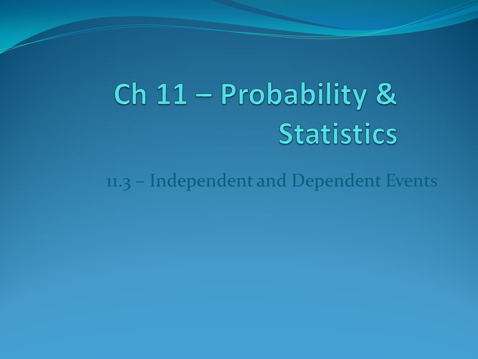 11.3 – Independent and Dependent Events