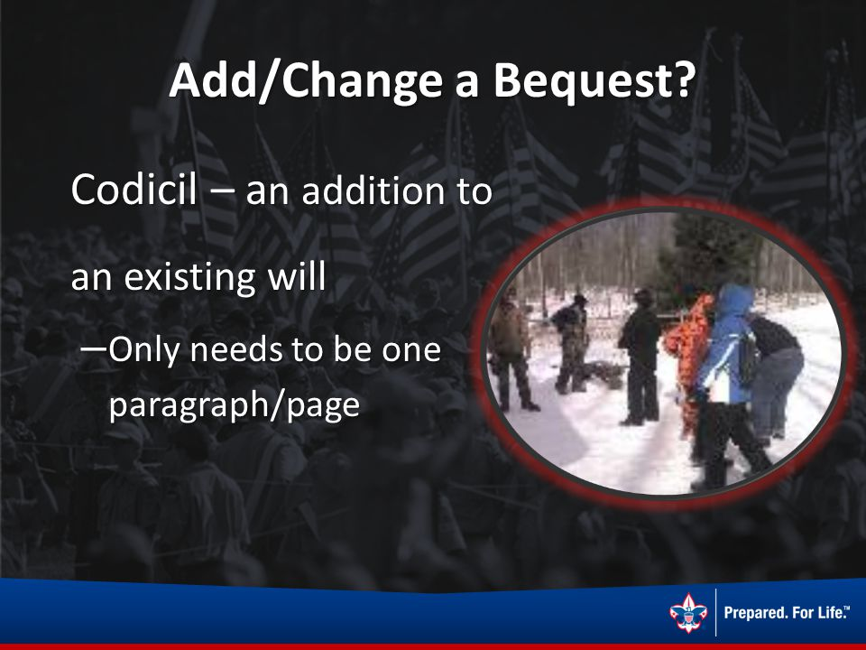 Add/Change a Bequest? Codicil – a n addition to an existing will – Only needs to be one paragraph/page