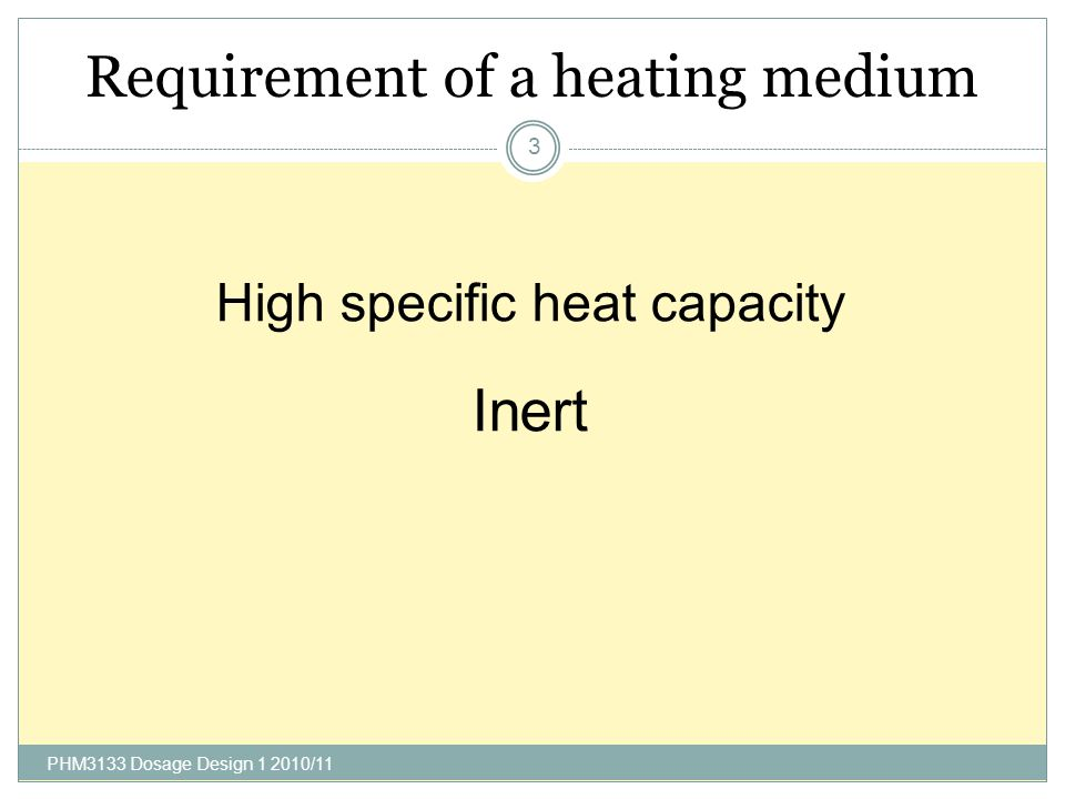 Requirement of a heating medium PHM3133 Dosage Design /11 3 High specific heat capacity Inert