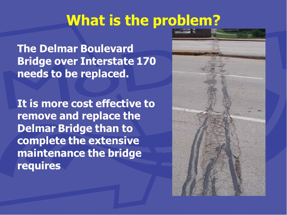 What is the problem.The Delmar Boulevard Bridge over Interstate 170 needs to be replaced.