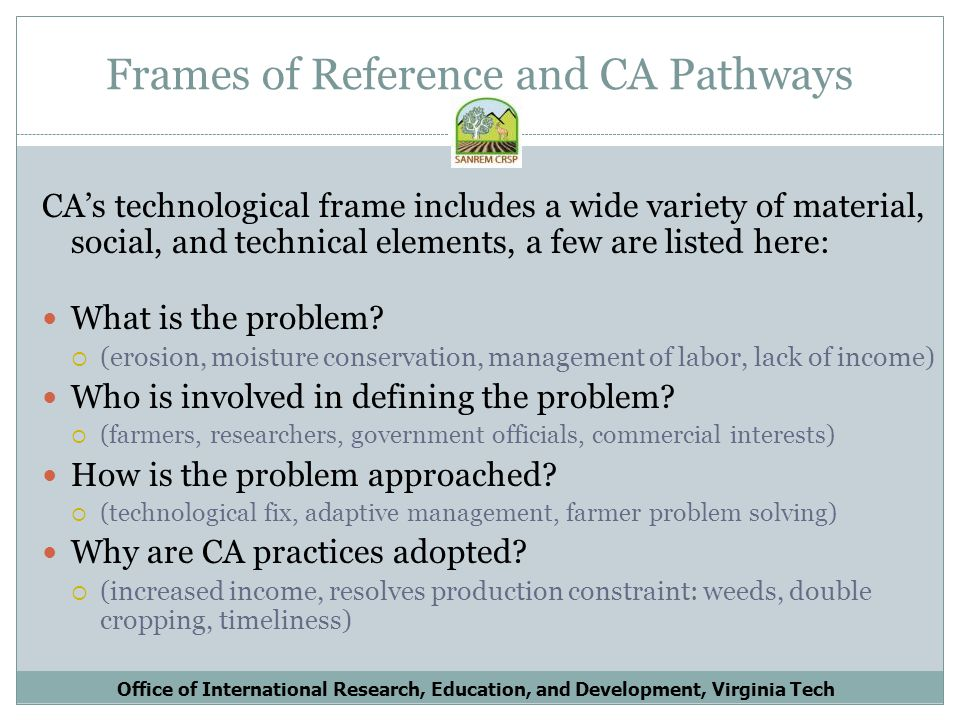Frames of Reference and CA Pathways CAs technological frame includes a wide variety of material, social, and technical elements, a few are listed here: What is the problem.