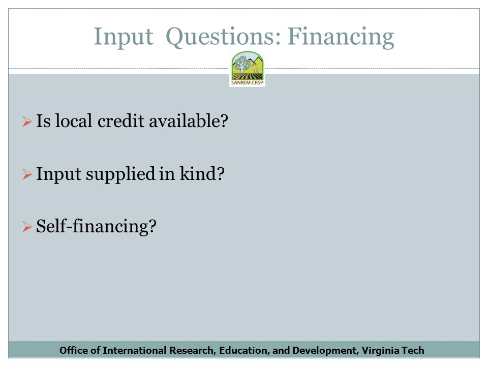 Input Questions: Financing Is local credit available.