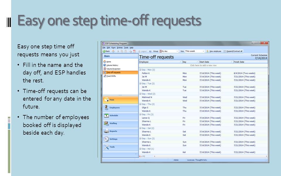 Easy one step time-off requests Easy one step time off requests means you just Fill in the name and the day off, and ESP handles the rest. Time-off re