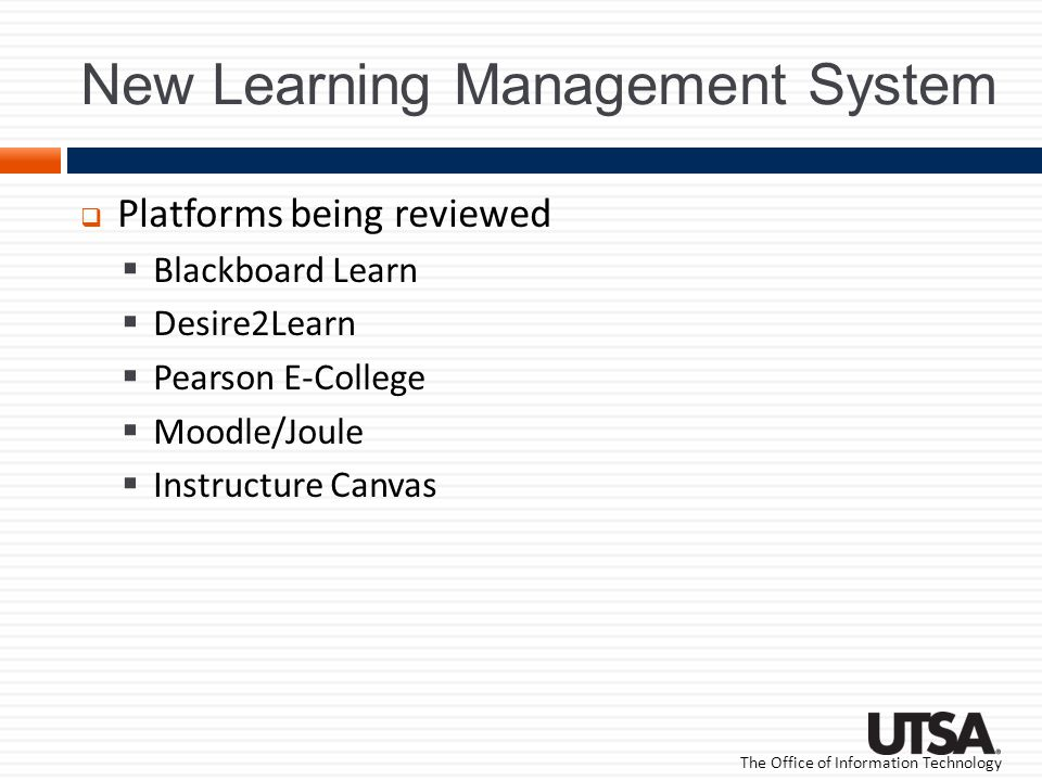 The Office of Information Technology New Learning Management System Platforms being reviewed Blackboard Learn Desire2Learn Pearson E-College Moodle/Joule Instructure Canvas
