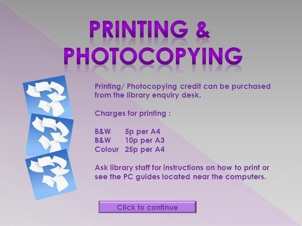 Printing/ Photocopying credit can be purchased from the library enquiry desk.