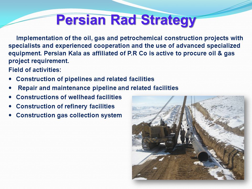 Persian Rad Strategy Implementation of the oil, gas and petrochemical construction projects with specialists and experienced cooperation and the use of advanced specialized equipment.