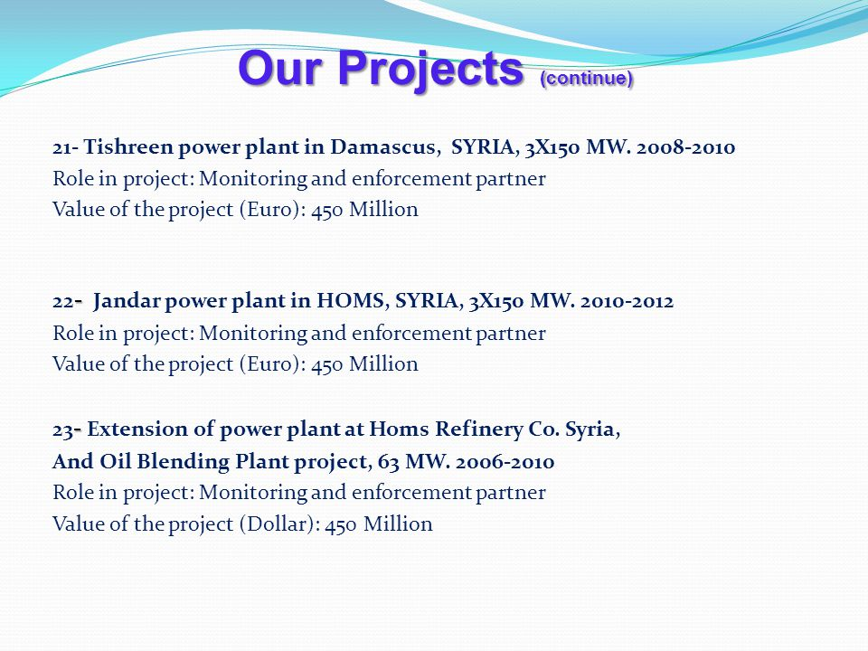 Our Projects (continue) 21- Tishreen power plant in Damascus, SYRIA, 3X150 MW.