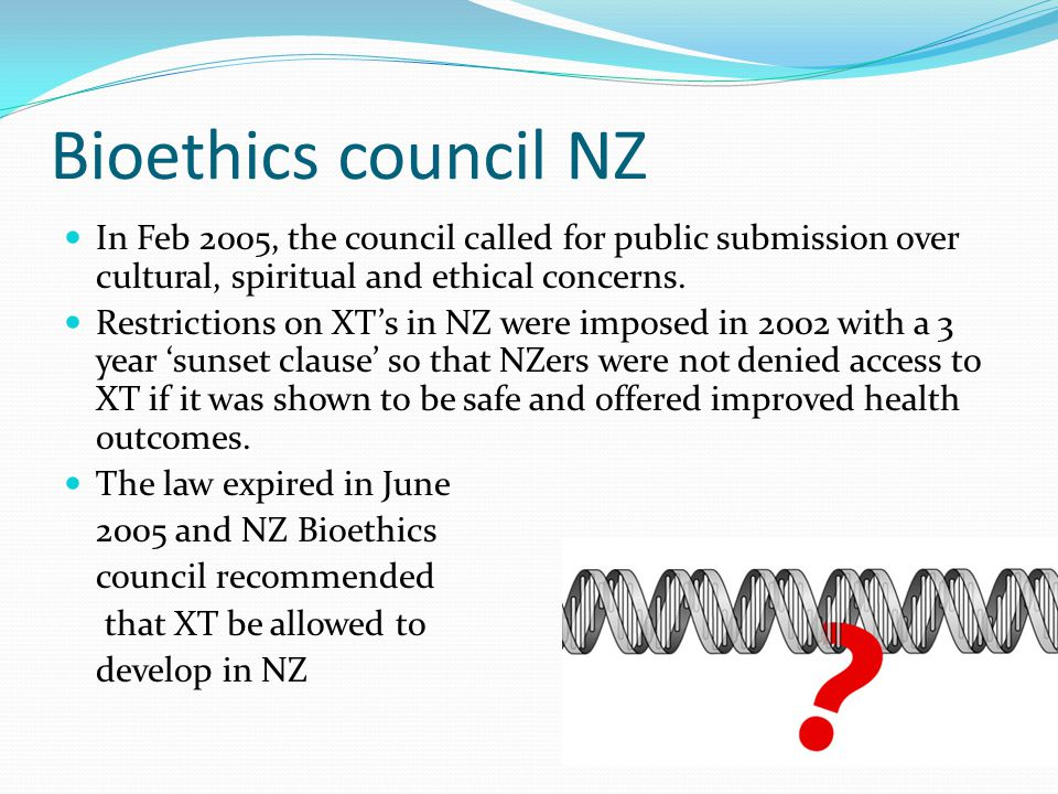 Bioethics council NZ In Feb 2005, the council called for public submission over cultural, spiritual and ethical concerns.
