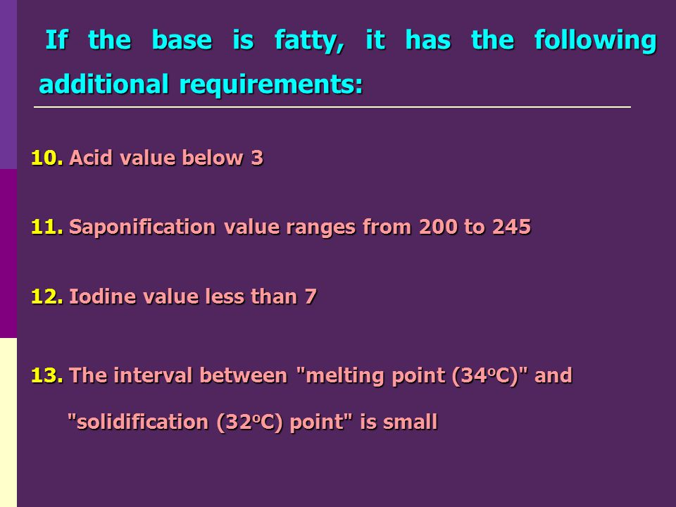 If the base is fatty, it has the following additional requirements: If the base is fatty, it has the following additional requirements: 10. Acid value