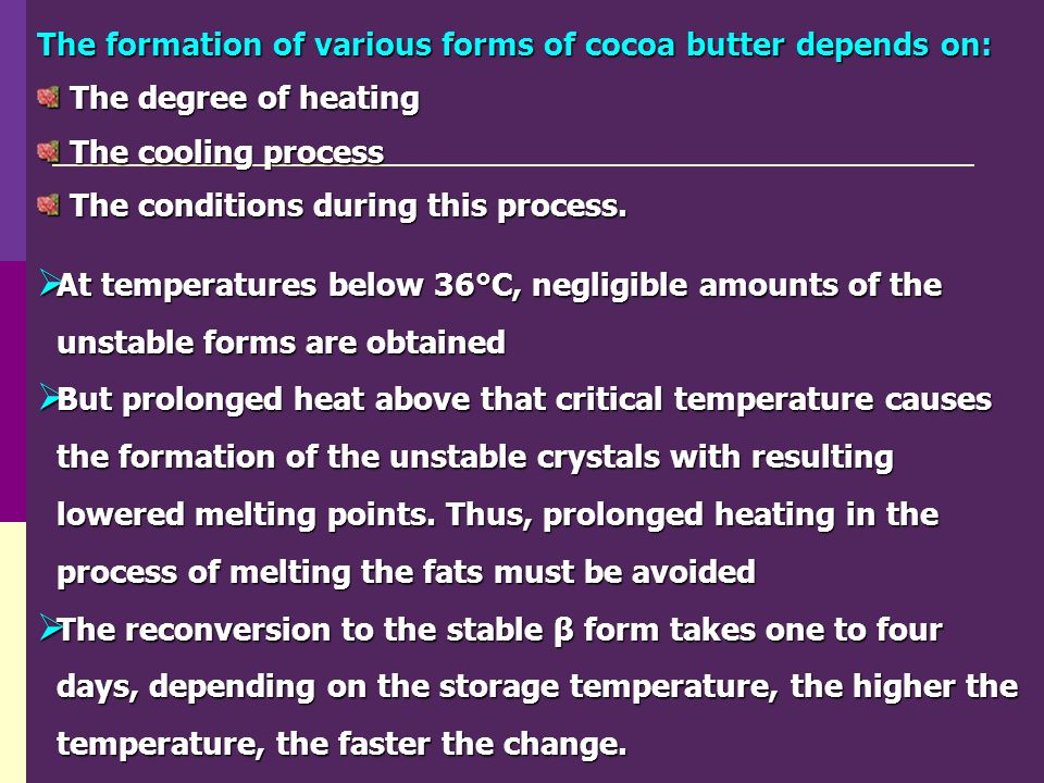 The formation of various forms of cocoa butter depends on: The degree of heating The degree of heating The cooling process The cooling process The con