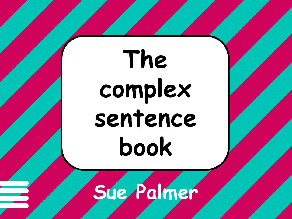 are used to express complex ideas by: The complex sentence book Sue Palmer