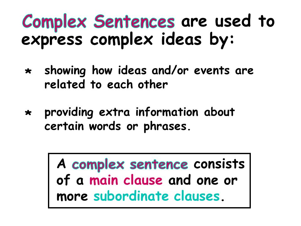 are used to express complex ideas by: * showing how ideas and/or events are related to each other providing extra information about certain words or phrases.