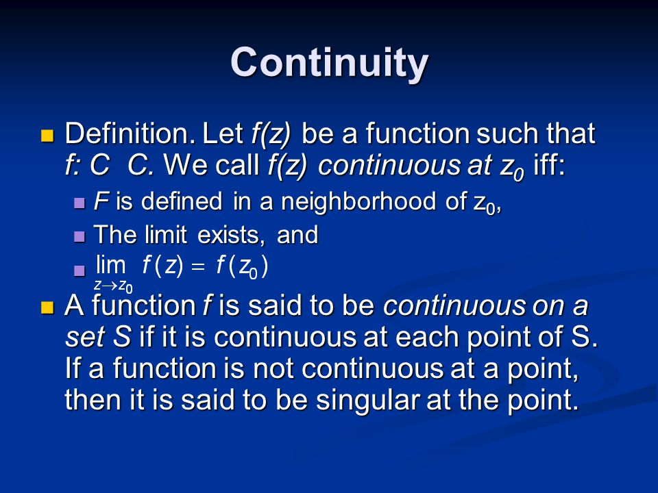 Continuity Definition. Let f(z) be a function such that f: C C.