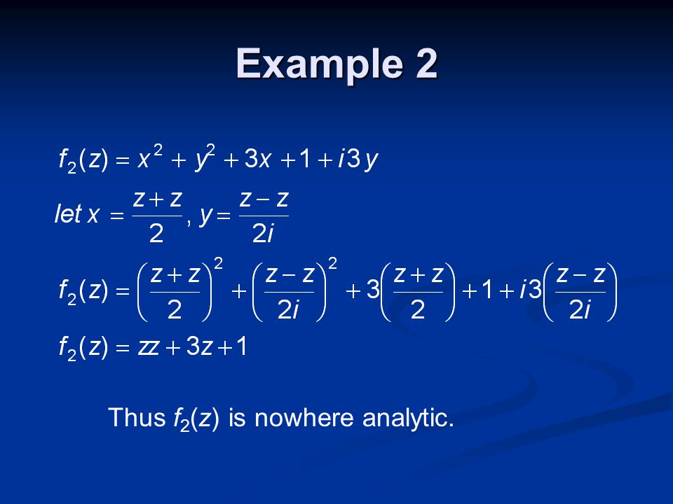 Example 2 Thus f 2 (z) is nowhere analytic.