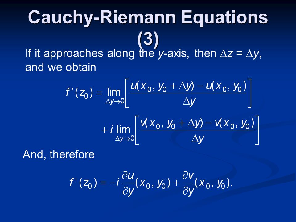 Cauchy-Riemann Equations (3) If it approaches along the y-axis, then z = y, and we obtain And, therefore