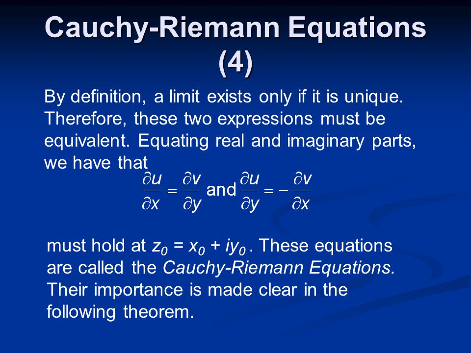 Cauchy-Riemann Equations (4) By definition, a limit exists only if it is unique.
