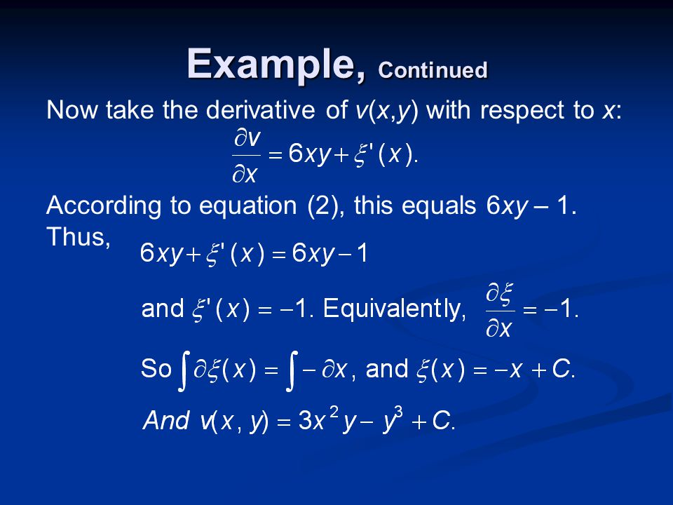 Example, Continued Now take the derivative of v(x,y) with respect to x: According to equation (2), this equals 6xy – 1.