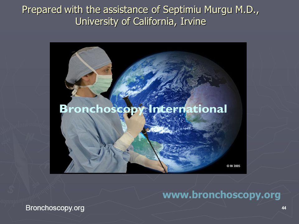 44 Bronchoscopy.org 44 Prepared with the assistance of Septimiu Murgu M.D., University of California, Irvine www.bronchoscopy.org