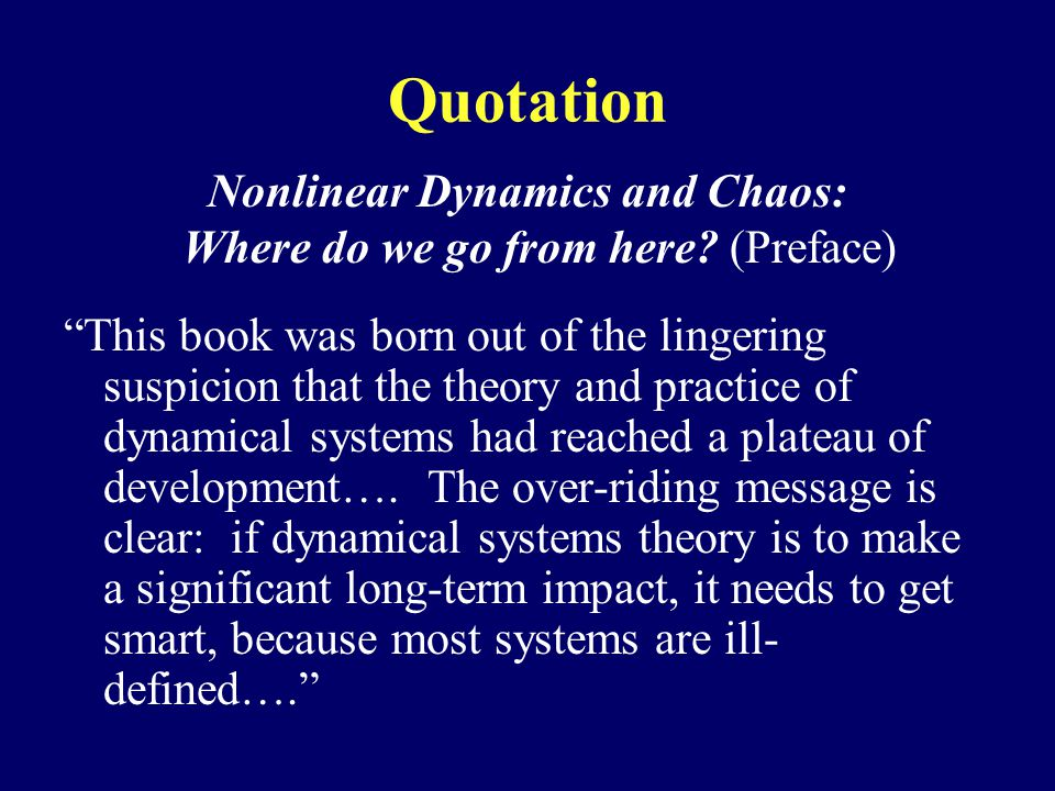 Quotation Nonlinear Dynamics and Chaos: Where do we go from here.