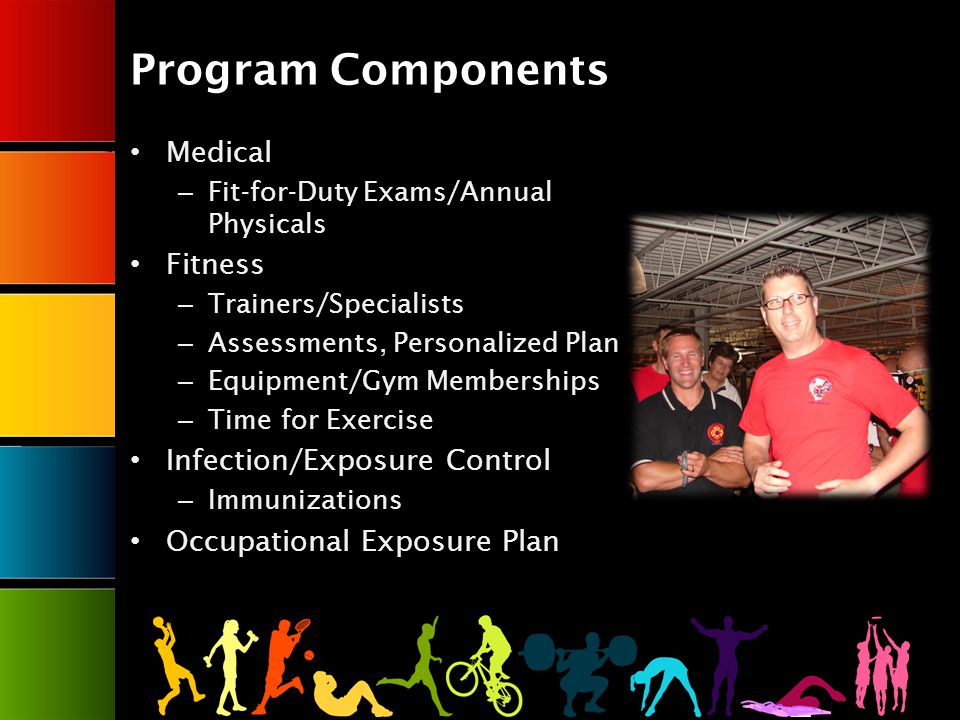 Medical – Fit-for-Duty Exams/Annual Physicals Fitness – Trainers/Specialists – Assessments, Personalized Plan – Equipment/Gym Memberships – Time for Exercise Infection/Exposure Control – Immunizations Occupational Exposure Plan