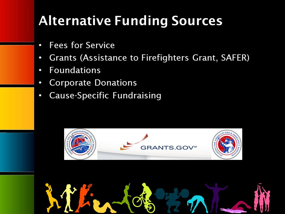 Alternative Funding Sources Fees for Service Grants (Assistance to Firefighters Grant, SAFER) Foundations Corporate Donations Cause-Specific Fundraising