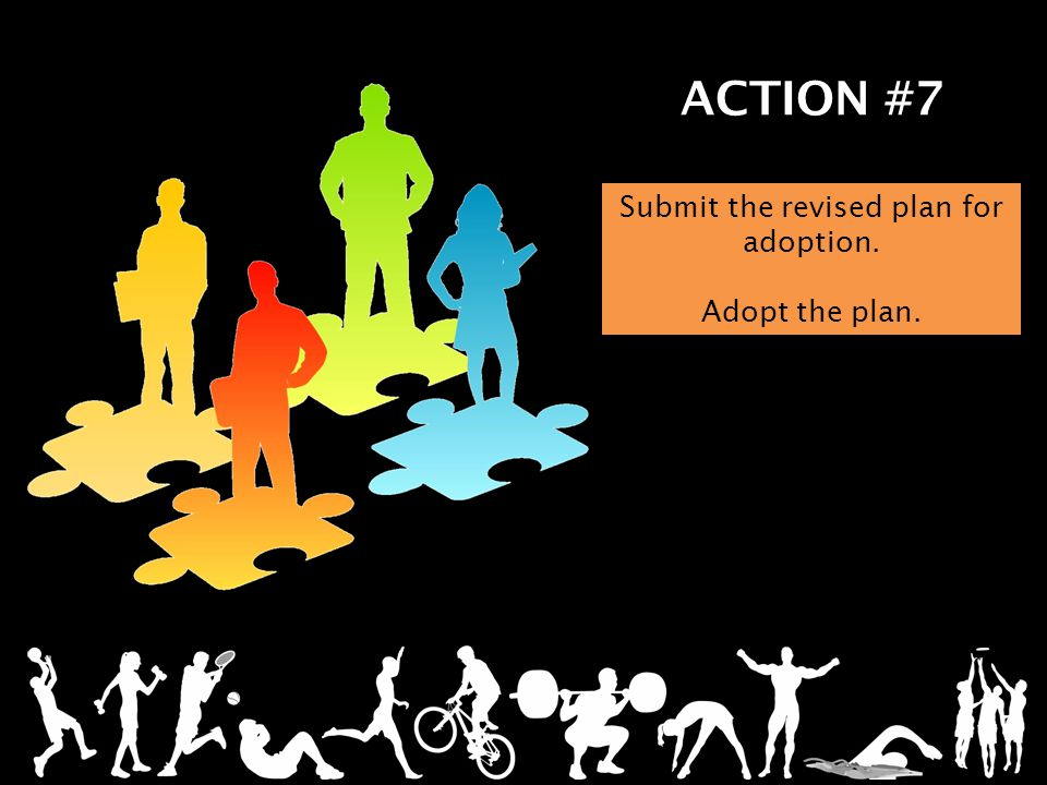ACTION #7 Submit the revised plan for adoption. Adopt the plan.