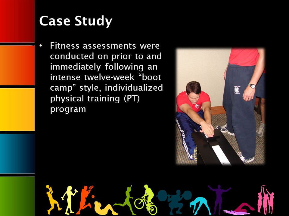 Fitness assessments were conducted on prior to and immediately following an intense twelve-week boot camp style, individualized physical training (PT) program