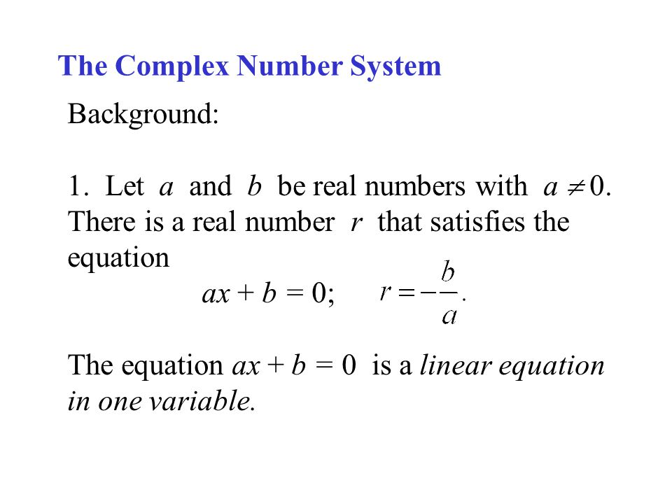 The Complex Number System Background: 1.Let a and b be real numbers with a 0.