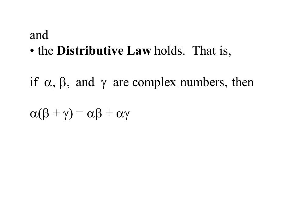 and the Distributive Law holds. That is, if,, and are complex numbers, then ( + ) = +