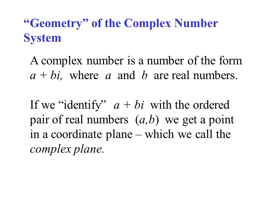 Geometry of the Complex Number System A complex number is a number of the form a + bi, where a and b are real numbers.