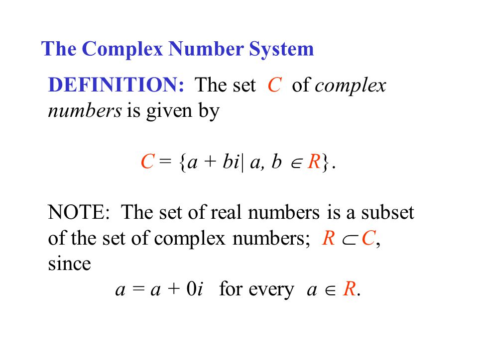 The Complex Number System DEFINITION: The set C of complex numbers is given by C = {a + bi| a, b R}.