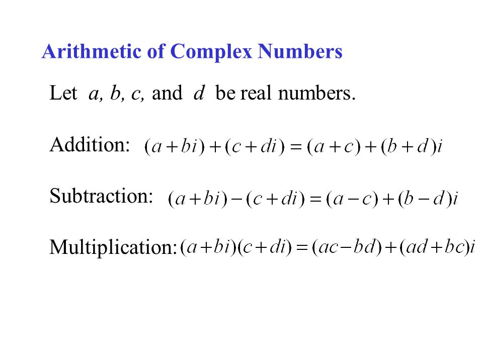 Arithmetic of Complex Numbers Let a, b, c, and d be real numbers.