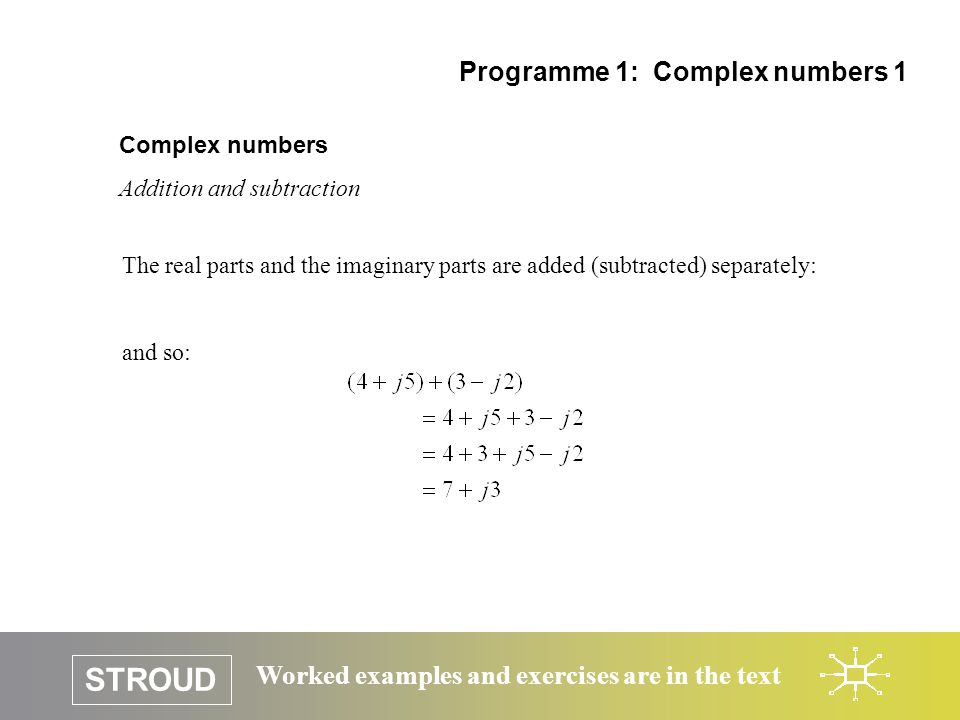 STROUD Worked examples and exercises are in the text Complex numbers Addition and subtraction Programme 1: Complex numbers 1 The real parts and the im
