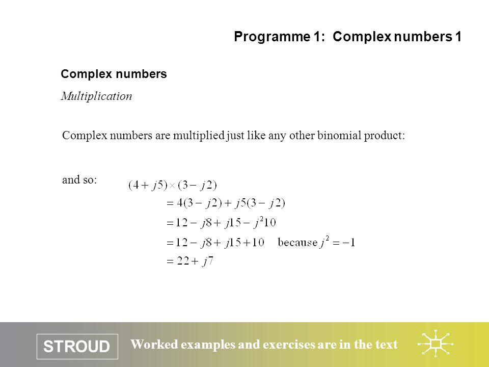 STROUD Worked examples and exercises are in the text Complex numbers Multiplication Programme 1: Complex numbers 1 Complex numbers are multiplied just