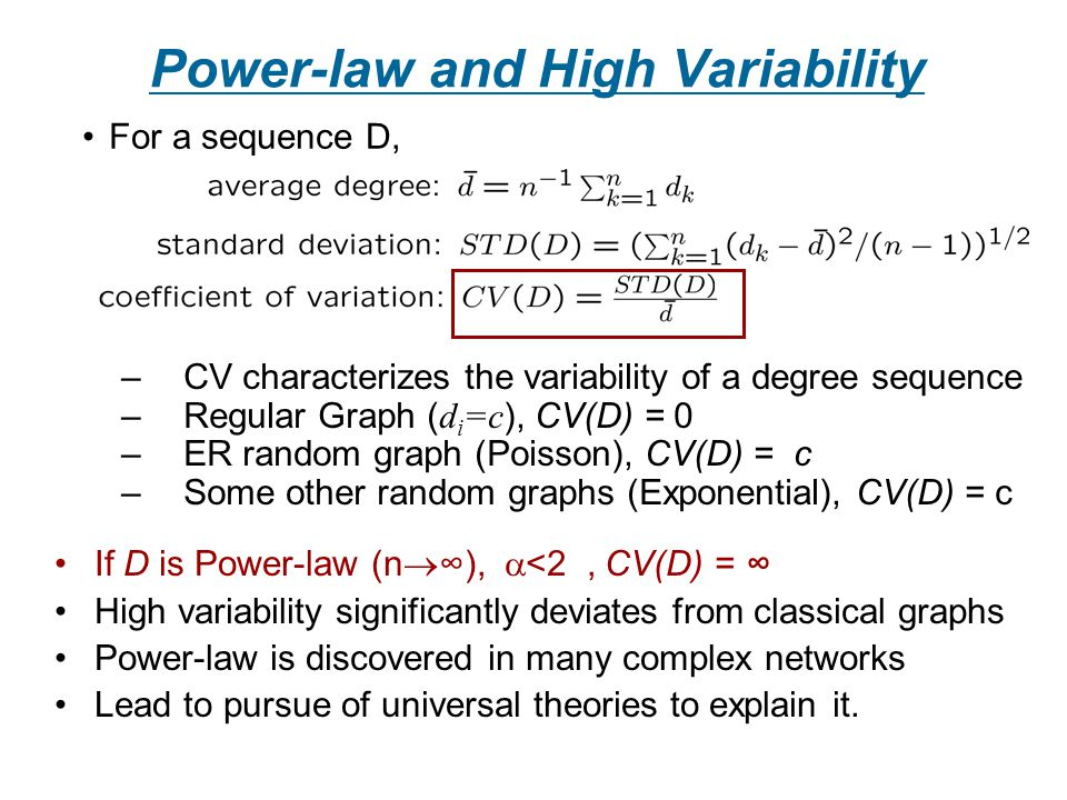 Power-law and High Variability For a sequence D, –CV characterizes the variability of a degree sequence –Regular Graph ( d i =c ), CV(D) = 0 –ER rando