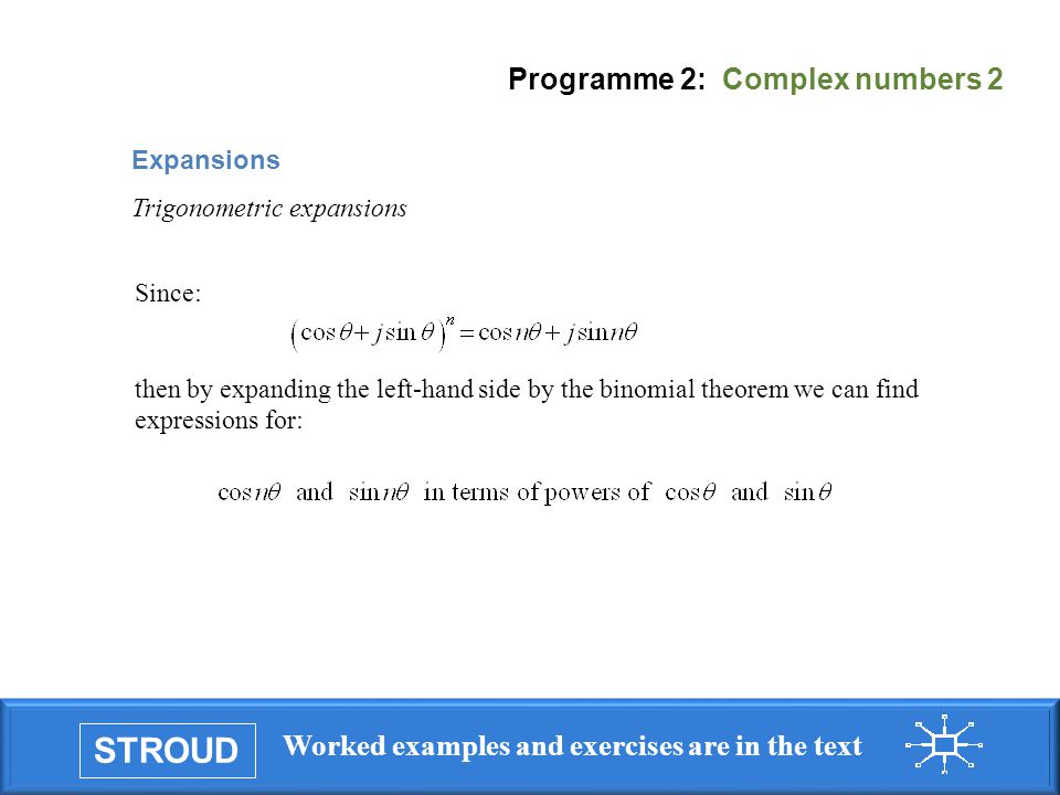 STROUD Worked examples and exercises are in the text Programme 2: Complex numbers 2 Expansions Trigonometric expansions Since: then by expanding the l