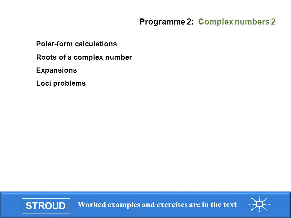 STROUD Worked examples and exercises are in the text Programme 2: Complex numbers 2 Polar-form calculations Roots of a complex number Expansions Loci