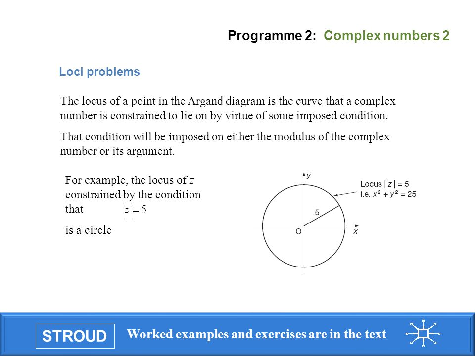 STROUD Worked examples and exercises are in the text Programme 2: Complex numbers 2 Loci problems The locus of a point in the Argand diagram is the cu