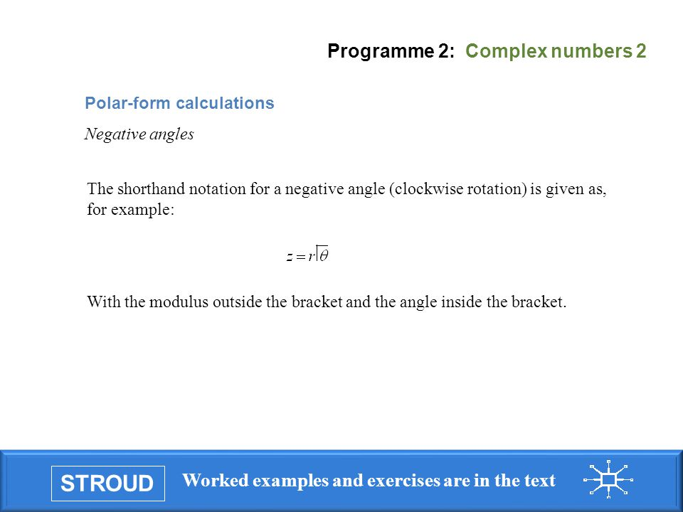 STROUD Worked examples and exercises are in the text Programme 2: Complex numbers 2 The shorthand notation for a negative angle (clockwise rotation) i