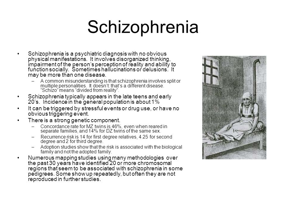 Schizophrenia Schizophrenia is a psychiatric diagnosis with no obvious physical manifestations. It involves disorganized thinking, impairment of the p