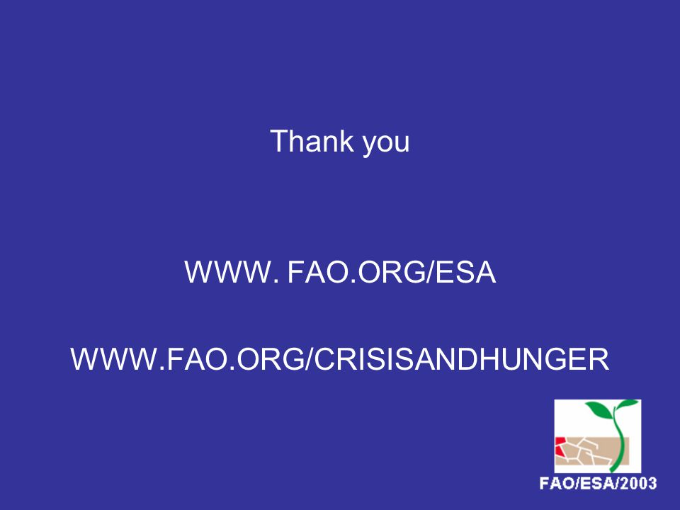 Thank you WWW. FAO.ORG/ESA WWW.FAO.ORG/CRISISANDHUNGER
