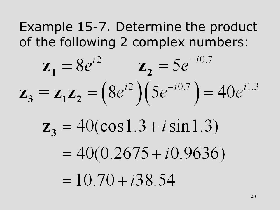 23 Example 15-7. Determine the product of the following 2 complex numbers: