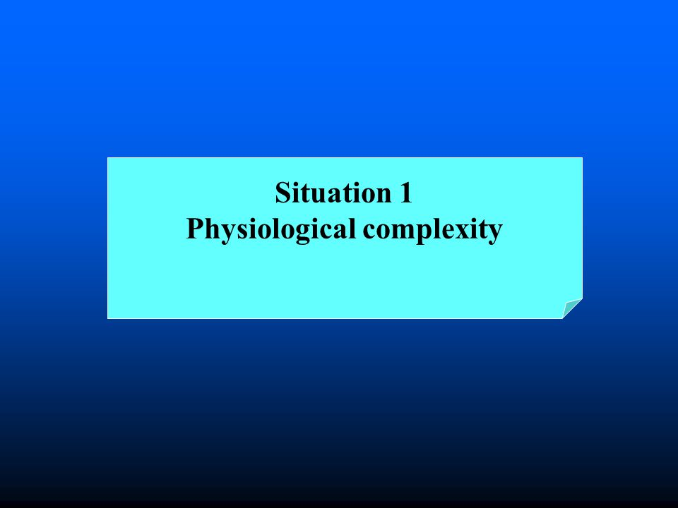 Situation 1 Physiological complexity