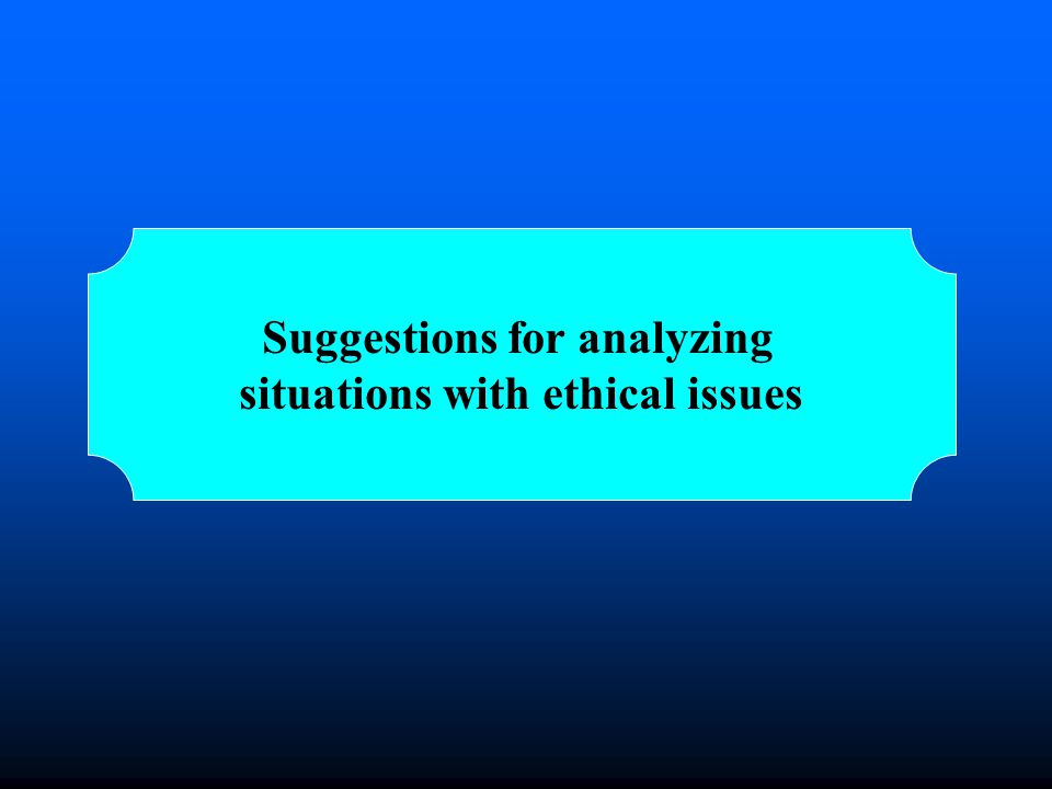Suggestions for analyzing situations with ethical issues