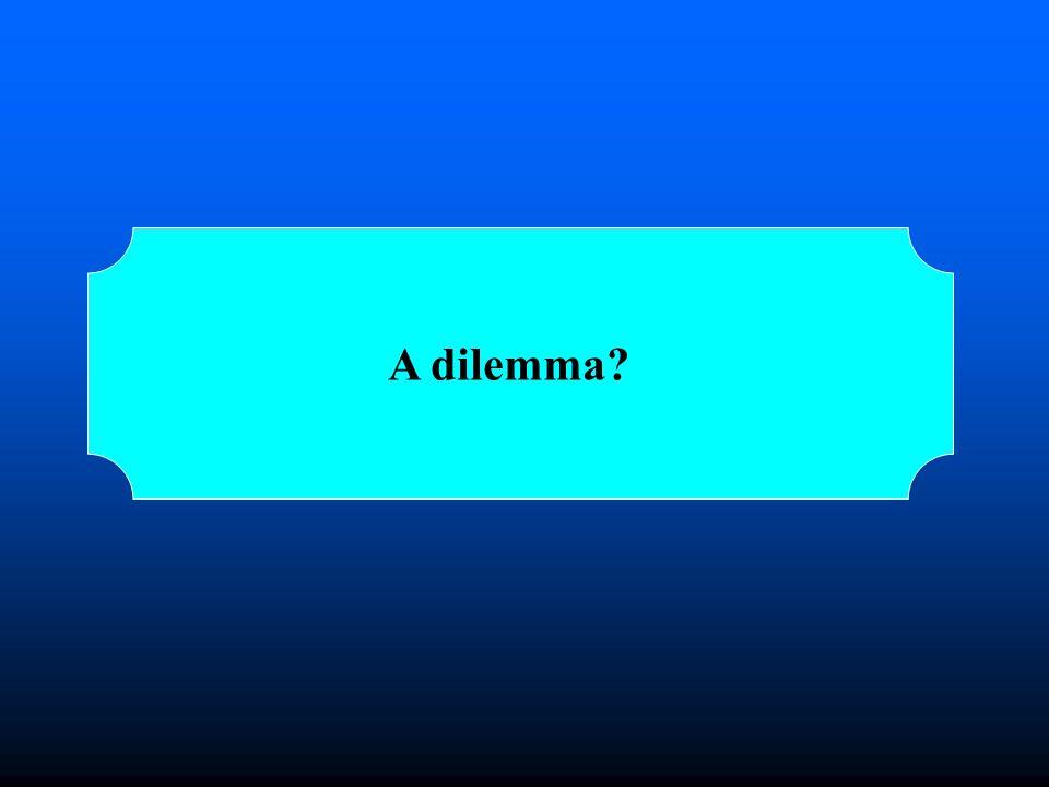 A dilemma